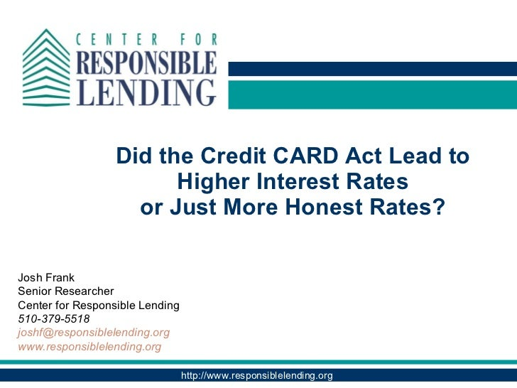 Did the Credit CARD Act Lead to Higher Interest Rates  or Just More Honest Rates?  Josh Frank  Senior Researcher Center fo...