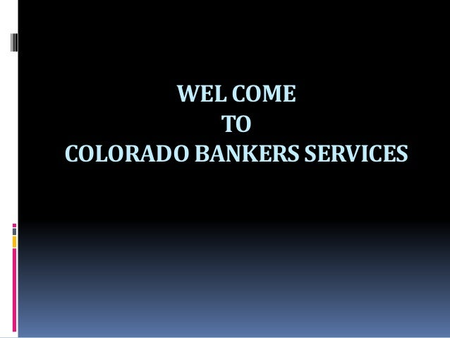 WEL COME TO COLORADO BANKERS SERVICES