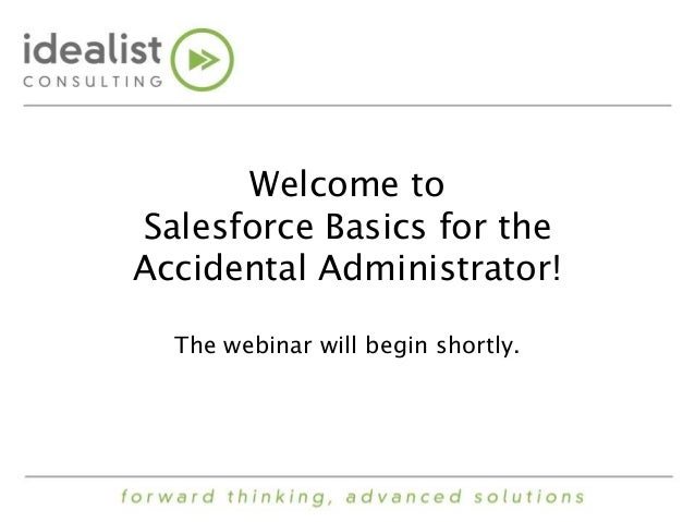 Welcome to  Salesforce Basics for the  Accidental Administrator!  The webinar will begin shortly.