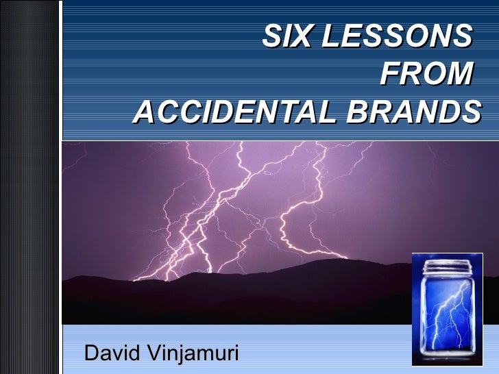 SIX LESSONS  FROM  ACCIDENTAL BRANDS David Vinjamuri