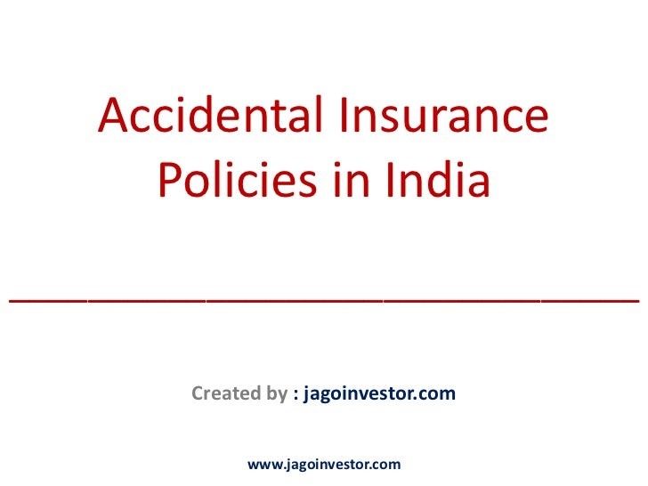 Accidental Insurance      Policies in India________________________________         Created by : jagoinvestor.com         ...