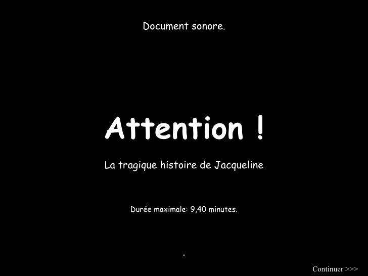 Attention ! Document sonore. La tragique histoire de Jacqueline . Durée maximale: 9,40 minutes. Continuer >>>