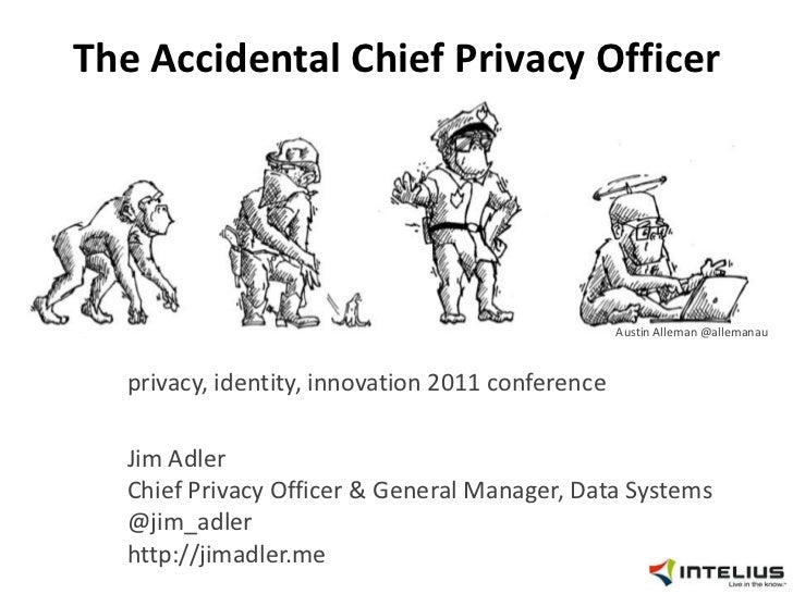 The Accidental Chief Privacy Officer<br />privacy, identity, innovation 2011 conference<br />Jim AdlerChief Privacy Office...