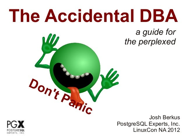 The Accidental DBA                             a guide for                          the perplexed  Do     n   t P         ...