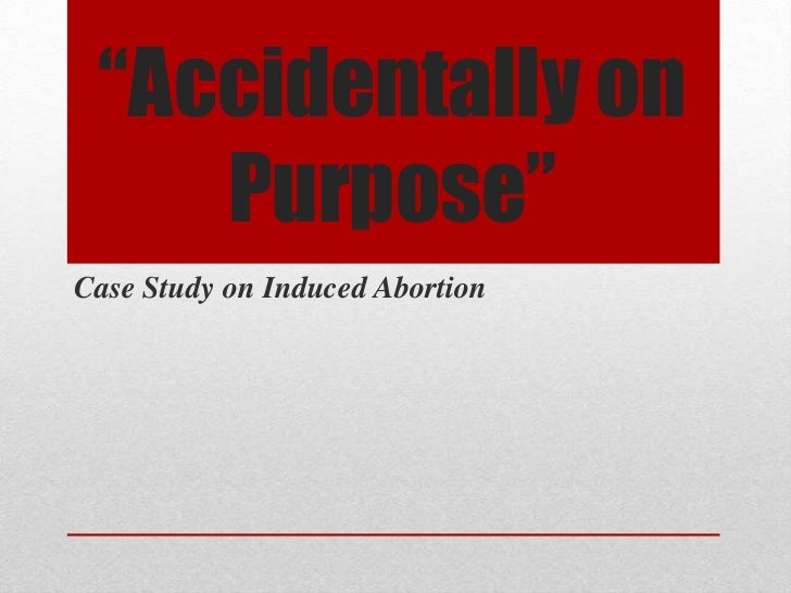 """Accidentally on    Purpose""Case Study on Induced Abortion"