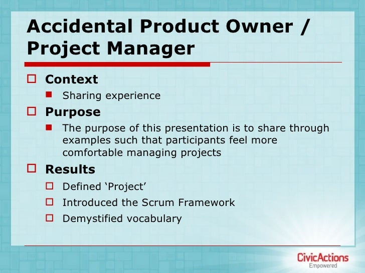 Accidental Product Owner / Project Manager <ul><li>Context </li></ul><ul><ul><li>Sharing experience </li></ul></ul><ul><li...