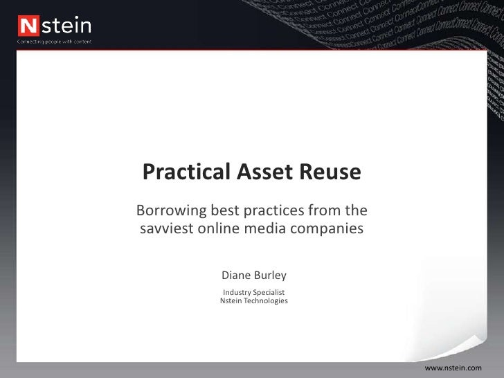 Practical Asset Reuse<br />Borrowing best practices from the savviest online media companies<br />Diane Burley <br />Indus...