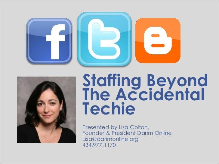 Staffing BeyondThe AccidentalTechiePresented by Lisa Colton,Founder & President Darim OnlineLisa@darimonline.org434.977.1170