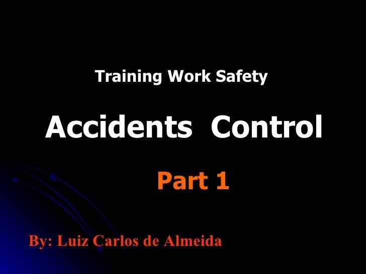 Training Work Safety Accidents  Control  Part 1 By: Luiz Carlos de Almeida