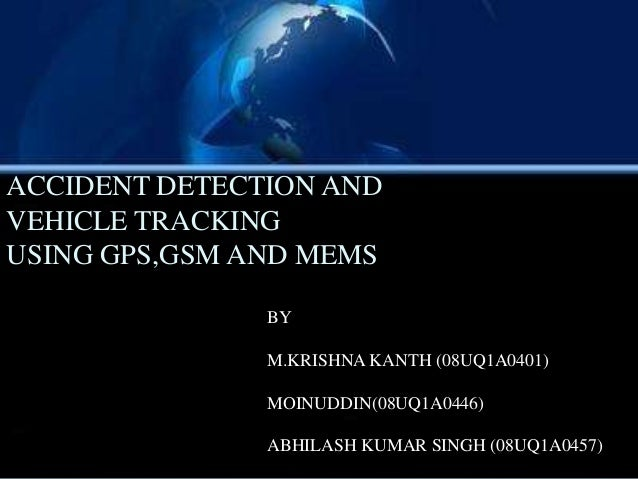 ACCIDENT DETECTION AND VEHICLE TRACKING USING GPS,GSM AND MEMS