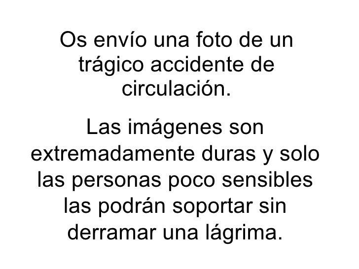 Os envío una foto de un trágico accidente de circulación. Las imágenes son extremadamente duras y solo las personas poco s...