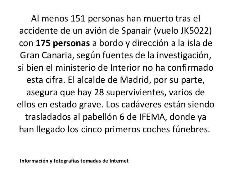 Al menos 151 personas han muerto tras el accidente de un avión de Spanair (vuelo JK5022) con  175 personas  a bordo y dire...