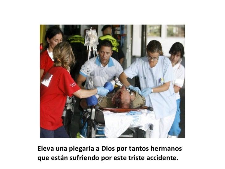 Eleva una plegaria a Dios por tantos hermanos que están sufriendo por este triste accidente.