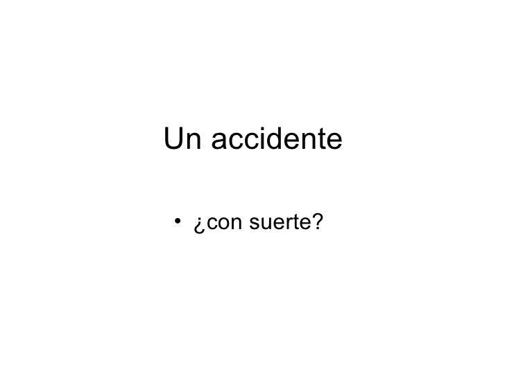 Un accidente <ul><li>¿con suerte? </li></ul>