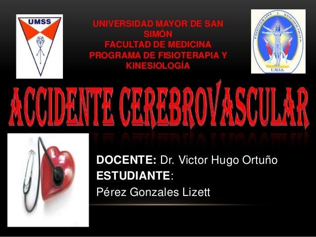UNIVERSIDAD MAYOR DE SAN SIMÓN FACULTAD DE MEDICINA PROGRAMA DE FISIOTERAPIA Y KINESIOLOGÍA  DOCENTE: Dr. Victor Hugo Ortu...