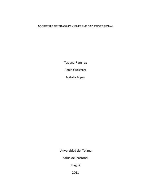 ACCIDENTE DE TRABAJO Y ENFERMEDAD PROFESIONAL Tatiana Ramírez Paula Gutiérrez Natalia López Universidad del Tolima Salud o...