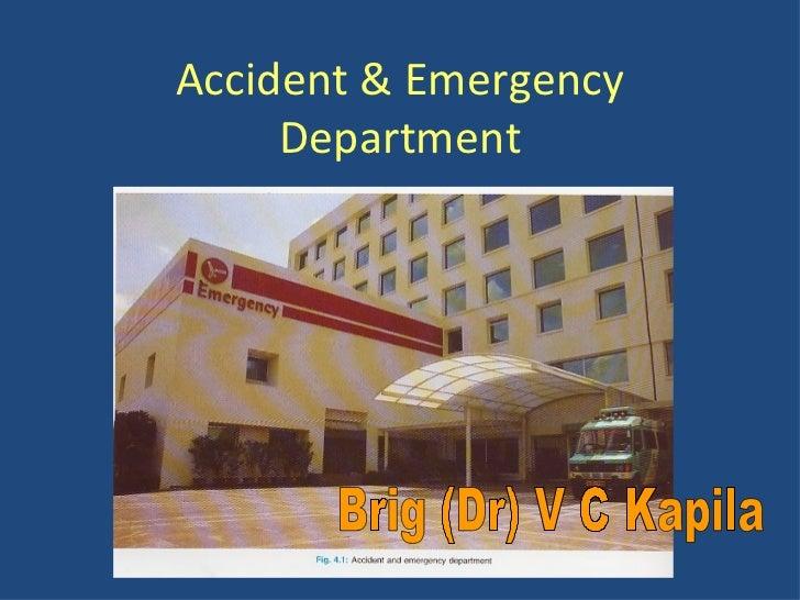 Accident & Emergency Department Brig (Dr) V C Kapila