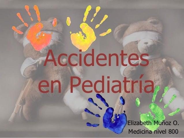 Accidentesen Pediatría         Elizabeth Muñoz O.         Medicina nivel 800