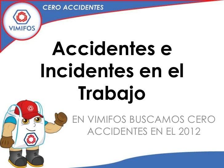 Accidentes eIncidentes en el    Trabajo   EN VIMIFOS BUSCAMOS CERO      ACCIDENTES EN EL 2012