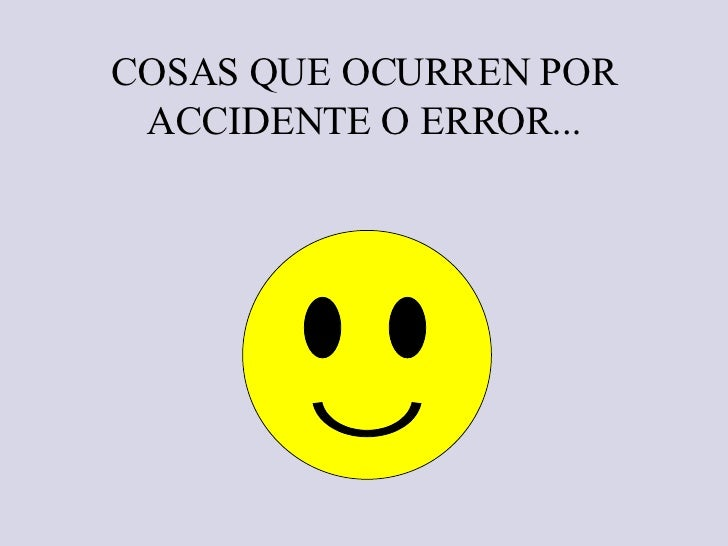 COSAS QUE OCURREN POR ACCIDENTE O ERROR...