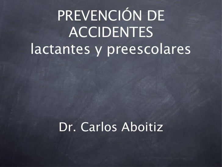 PREVENCIÓN DE      ACCIDENTESlactantes y preescolares    Dr. Carlos Aboitiz