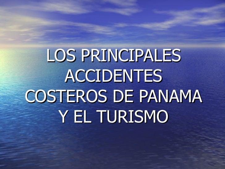 LOS PRINCIPALES ACCIDENTES COSTEROS DE PANAMA Y EL TURISMO