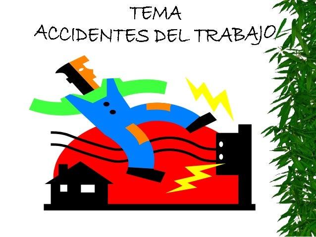 TEMA ACCIDENTES DEL TRABAJO                 CONTENIDODEFINICIONESCAUSASCONSECUENCIASOBLIGACIONES EMPLEADOR-TRABAJADORE...