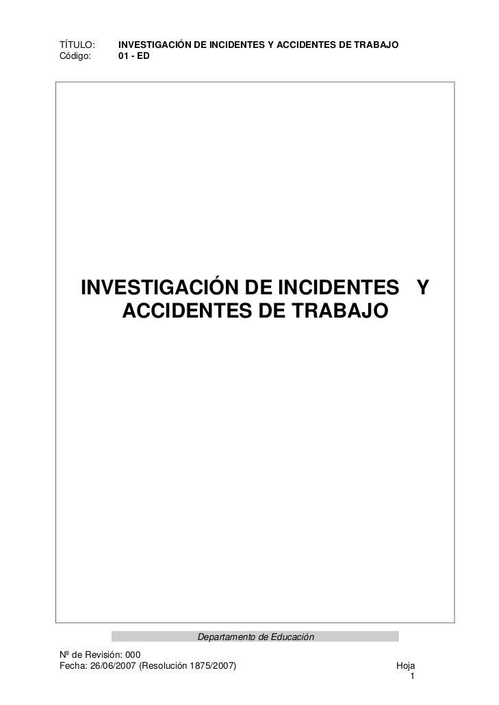 TÍTULO:      INVESTIGACIÓN DE INCIDENTES Y ACCIDENTES DE TRABAJOCódigo:      01 - ED    INVESTIGACIÓN DE INCIDENTES Y     ...
