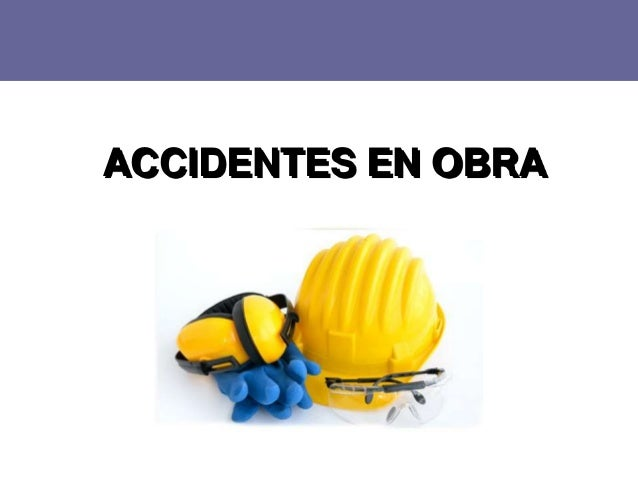 ACCIDENTES EN OBRA