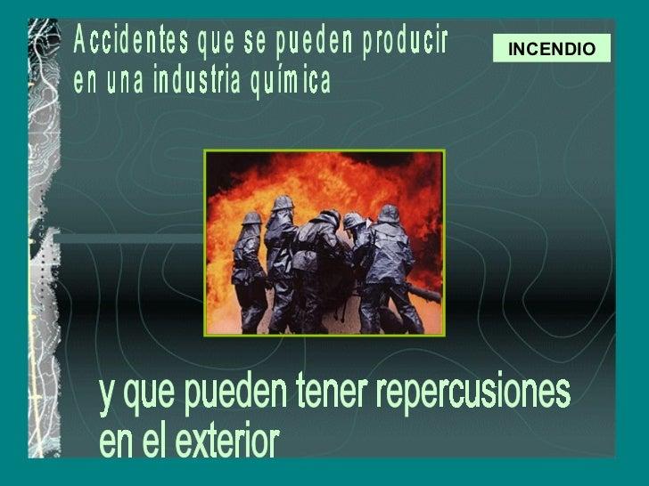 INCENDIO Accidentes que se pueden producir  en una industria química y que pueden tener repercusiones  en el exterior