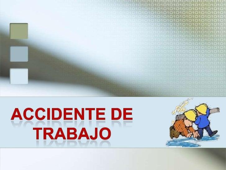 """""""Se entiende por accidente de trabajo, todo suceso que   produzca en el trabajador o la trabajadora una lesión    funciona..."""