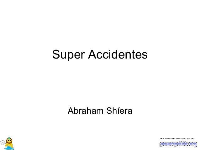 Super Accidentes  Abraham Shíera