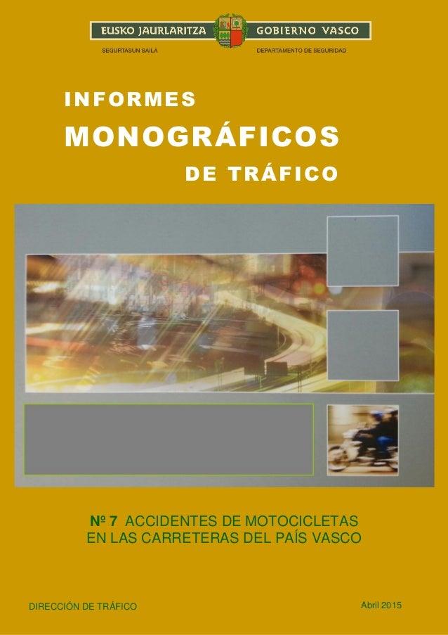 1 INFORMES MONOGRÁFICOS DE TRÁFICO Nº 7 ACCIDENTES DE MOTOCICLETAS EN LAS CARRETERAS DEL PAÍS VASCO DIRECCIÓN DE TRÁFICO A...