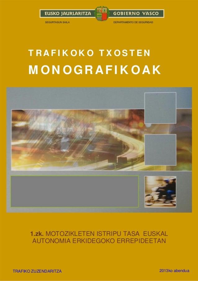 TRAFIKOKO TXOSTEN  MONOGRAFIKOAK  1.zk. MOTOZIKLETEN ISTRIPU TASA EUSKAL AUTONOMIA ERKIDEGOKO ERREPIDEETAN  1  TRAFIKO ZUZ...