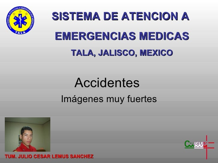 Accidentes  Imágenes muy fuertes SISTEMA DE ATENCION A  EMERGENCIAS MEDICAS TALA, JALISCO, MEXICO TUM. JULIO CESAR LEMUS S...