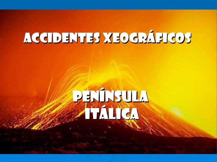 ACCIDENTES XEOGRÁFICOS Península  itálica
