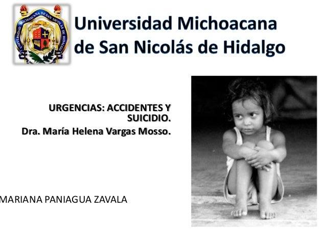 URGENCIAS: ACCIDENTES Y SUICIDIO. Dra. María Helena Vargas Mosso. MARIANA PANIAGUA ZAVALA