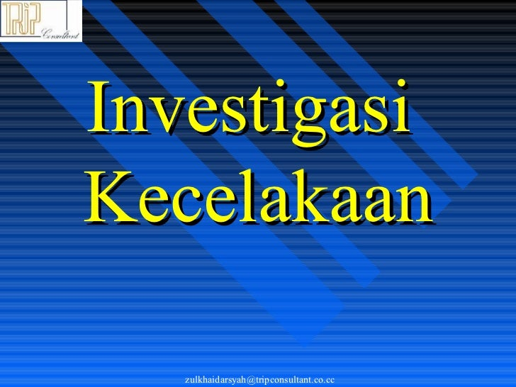 InvestigasiKecelakaan   zulkhaidarsyah@tripconsultant.co.cc