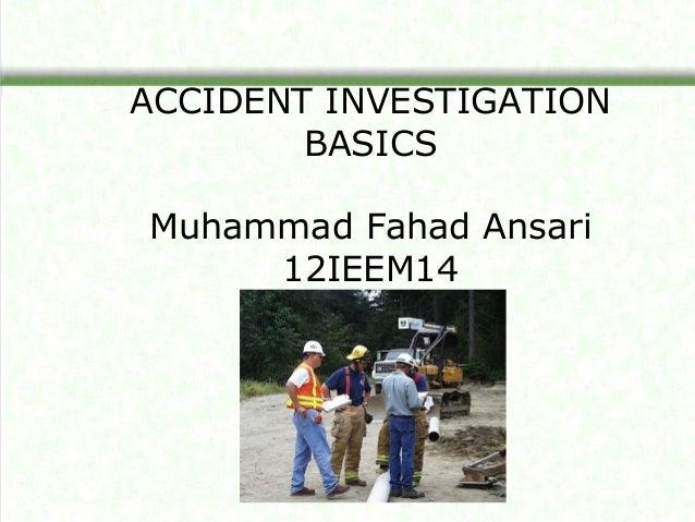ACCIDENT INVESTIGATION        BASICSMuhammad Fahad Ansari     12IEEM14