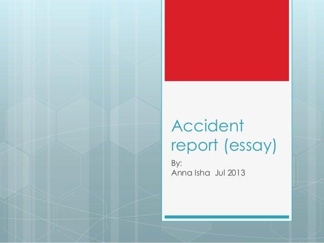 Accident report (essay) By: Anna Isha Jul 2013