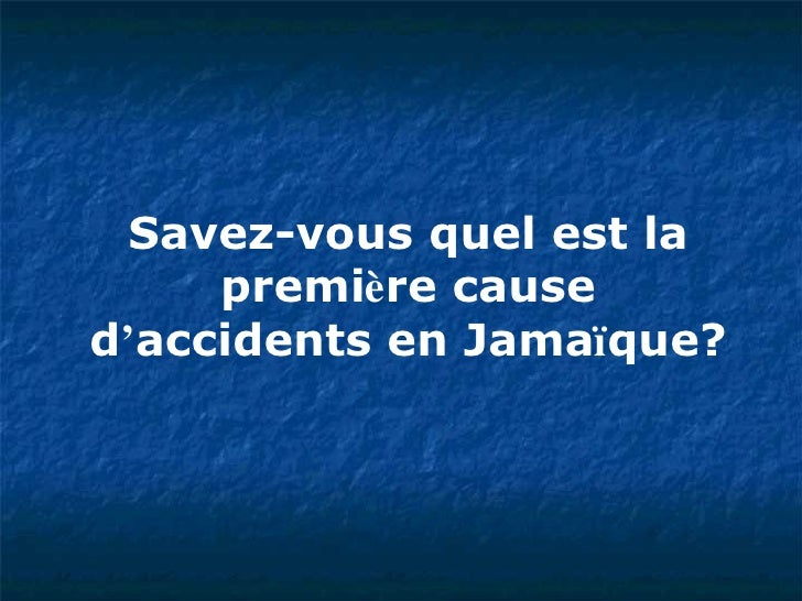 Savez-vous quel est la premi è re cause d ' accidents en Jama ï que?