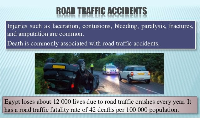ROAD TRAFFIC ACCIDENTS Injuries such as laceration, contusions, bleeding, paralysis, fractures, and amputation are common....