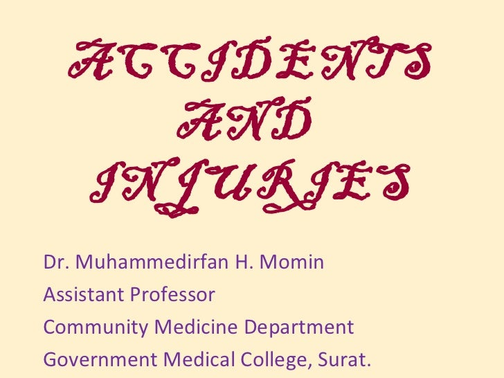 ACCIDENTS    AND  INJURIESDr. Muhammedirfan H. MominAssistant ProfessorCommunity Medicine DepartmentGovernment Medical Col...