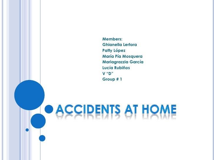 Accidents at Home<br />Members:<br />Ghianella Lertora <br />Patty López<br />MaríaPíaMosquera<br />Mariagrazzia García<br...