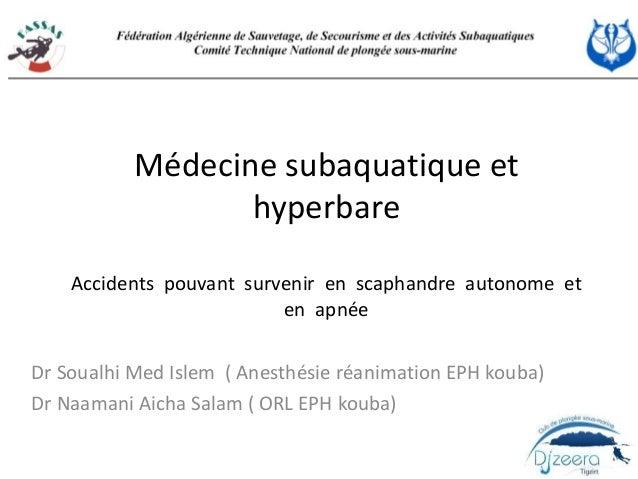 Médecine subaquatique et hyperbare Accidents pouvant survenir en scaphandre autonome et en apnée Dr Soualhi Med Islem ( An...