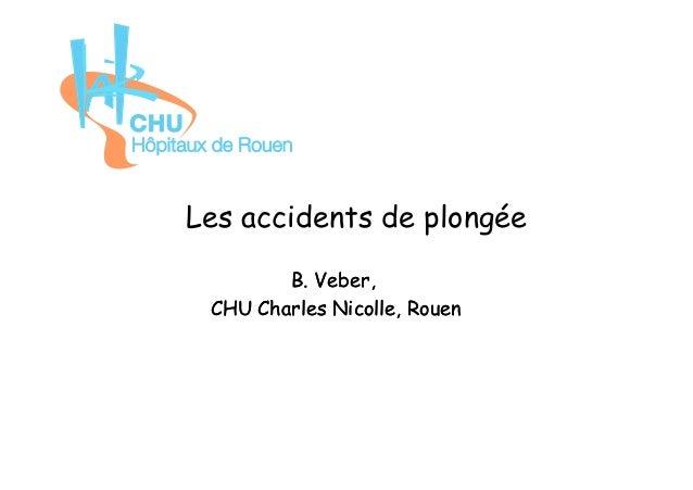 Les accidents de plongée B.B. VeberVeber,, CHU Charles Nicolle, RouenCHU Charles Nicolle, Rouen