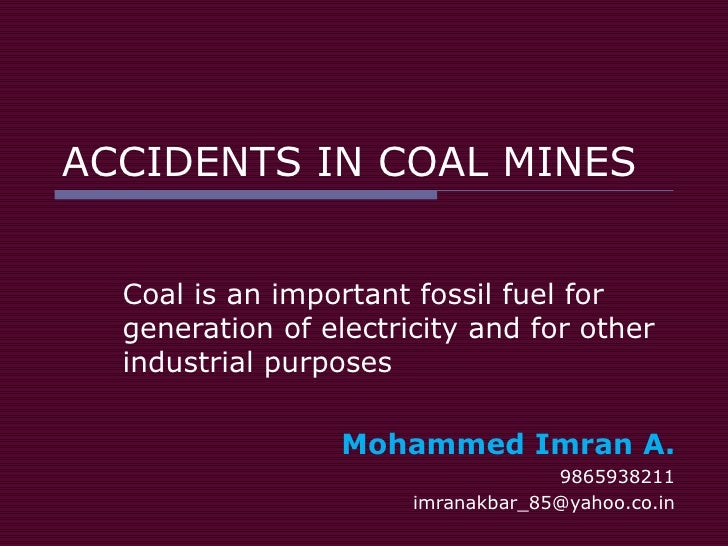 ACCIDENTS IN COAL MINES Coal is an important fossil fuel for generation of electricity and for other industrial purposes  ...