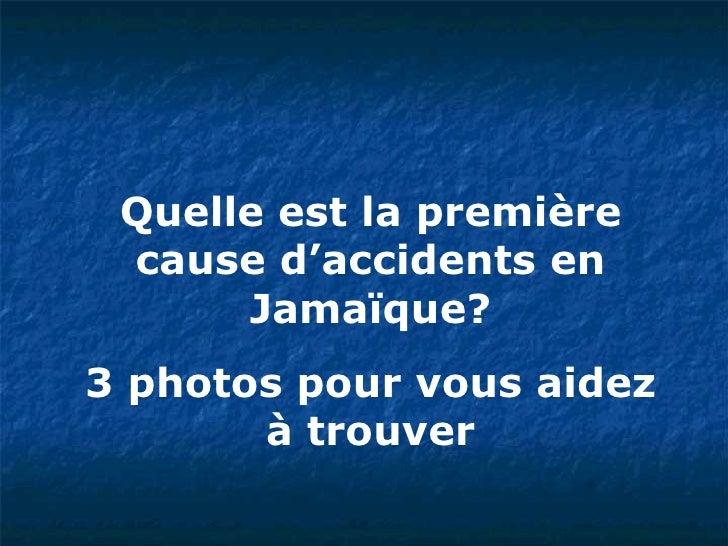 Quelle est la première cause d'accidents en Jamaïque? 3 photos pour vous aidez à trouver