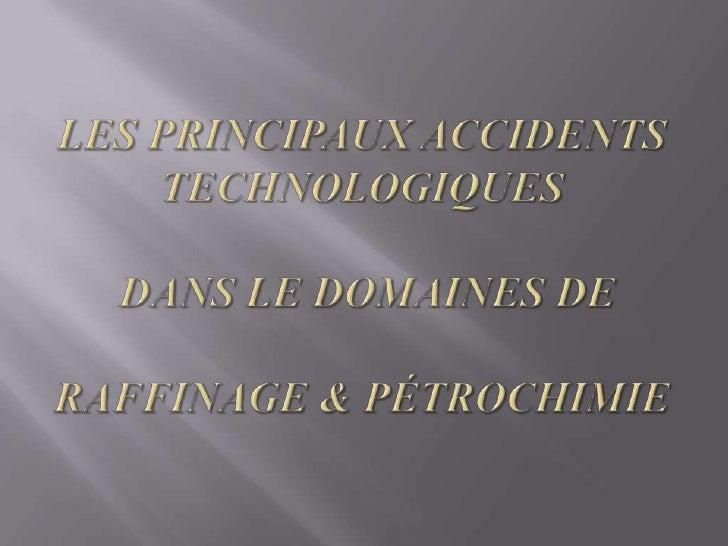 Les principaux accidents technologiques dans le domaines de raffinage & pétrochimie<br />
