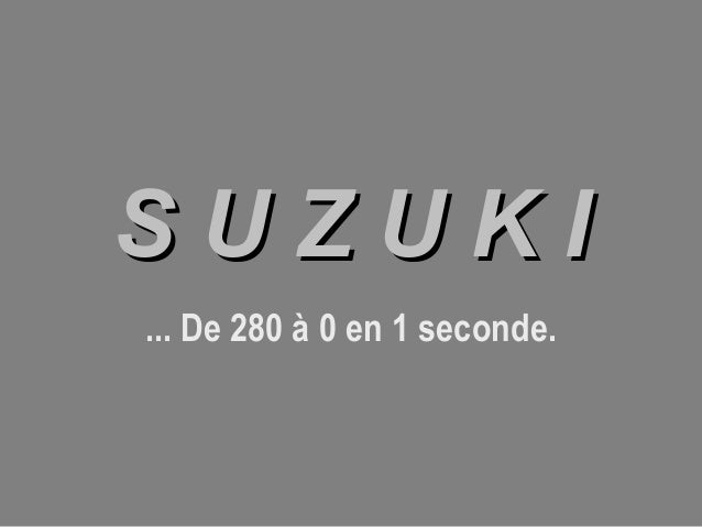 SUZUKI ... De 280 à 0 en 1 seconde.